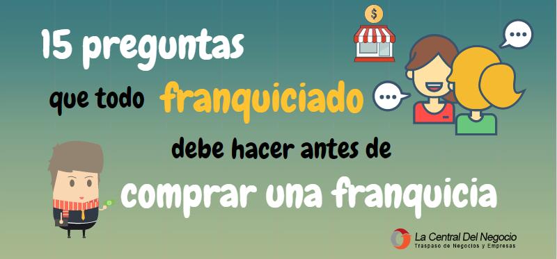 Comprar Franquicia 15 Preguntas Para Hacer Al Franquiciador